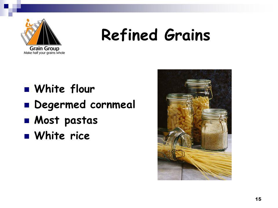 15 Refined Grains White flour Degermed cornmeal Most pastas White rice