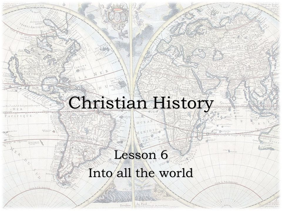 Christian History Lesson 6 Into all the world