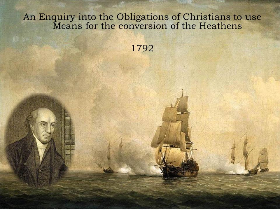 An Enquiry into the Obligations of Christians to use Means for the conversion of the Heathens 1792