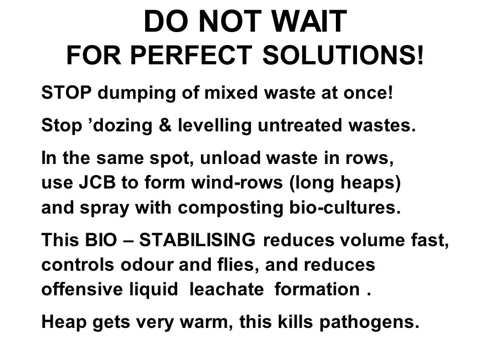 DO NOT WAIT FOR PERFECT SOLUTIONS. STOP dumping of mixed waste at once.