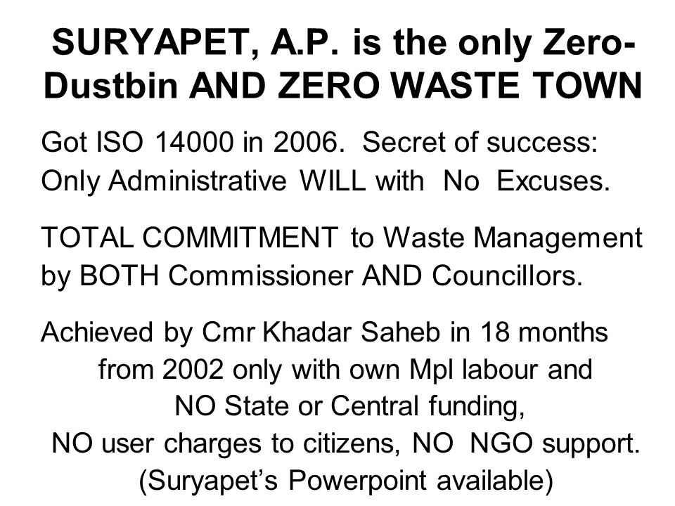 SURYAPET, A.P. is the only Zero- Dustbin AND ZERO WASTE TOWN Got ISO 14000 in 2006.