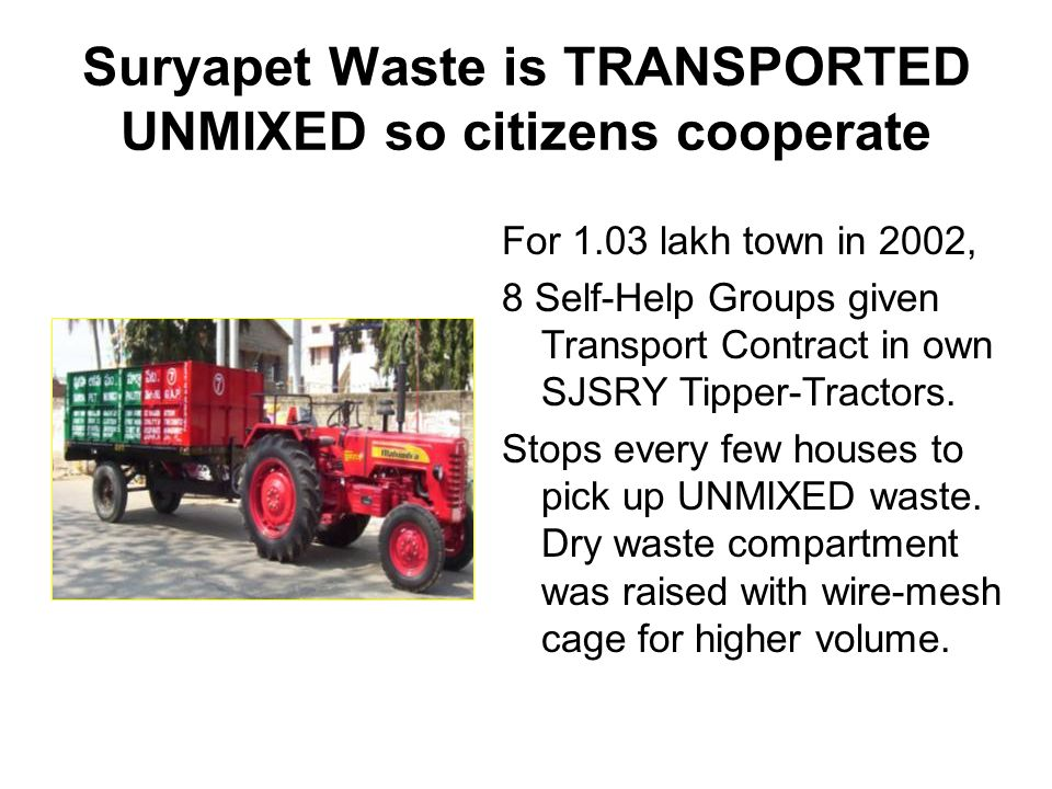 Suryapet Waste is TRANSPORTED UNMIXED so citizens cooperate For 1.03 lakh town in 2002, 8 Self-Help Groups given Transport Contract in own SJSRY Tipper-Tractors.