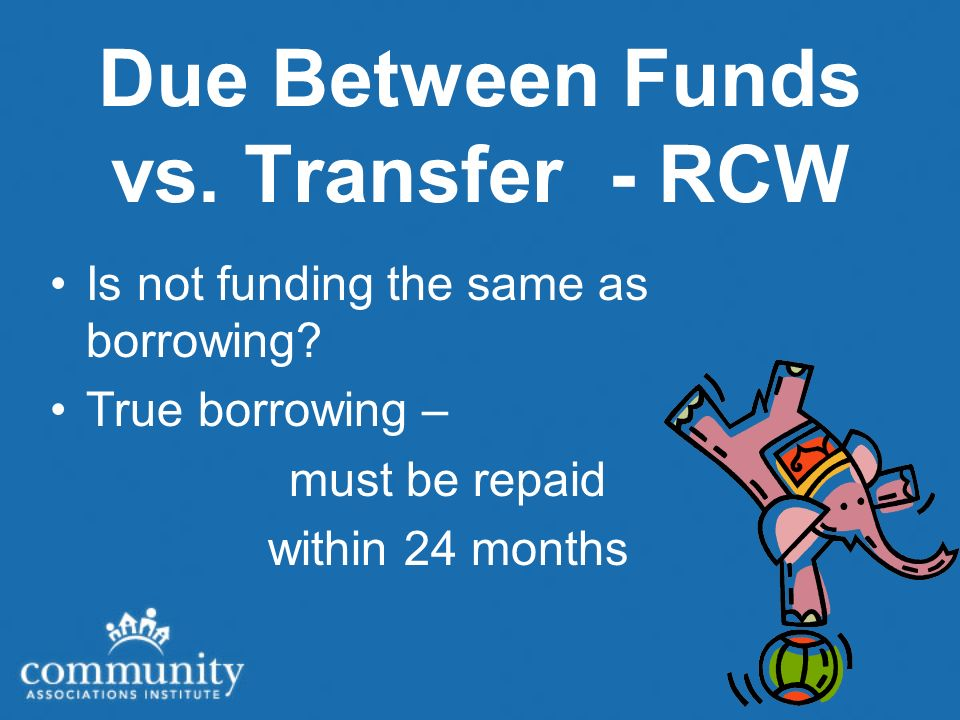Due Between Funds vs. Transfer - RCW Is not funding the same as borrowing.