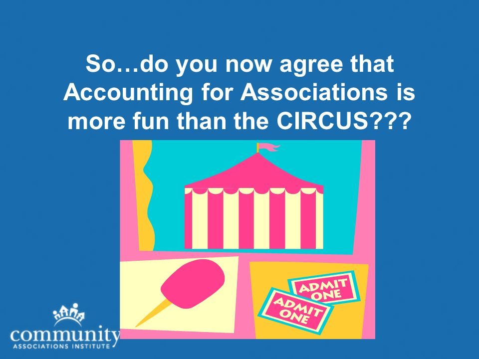 So…do you now agree that Accounting for Associations is more fun than the CIRCUS