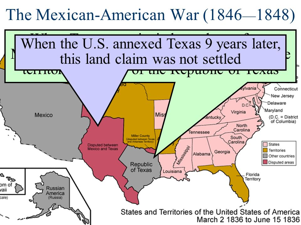 The Mexican-American War (1846 1848) When Texas won its independence from Mexico in 1836, the 2 sides disagreed over the territorial borders of the Re