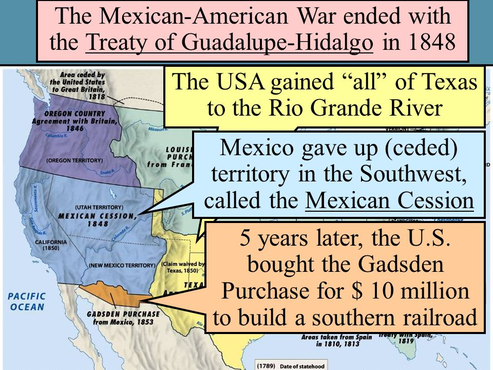 The Mexican-American War ended with the Treaty of Guadalupe-Hidalgo in 1848 The USA gained all of Texas to the Rio Grande River Mexico gave up (ceded)
