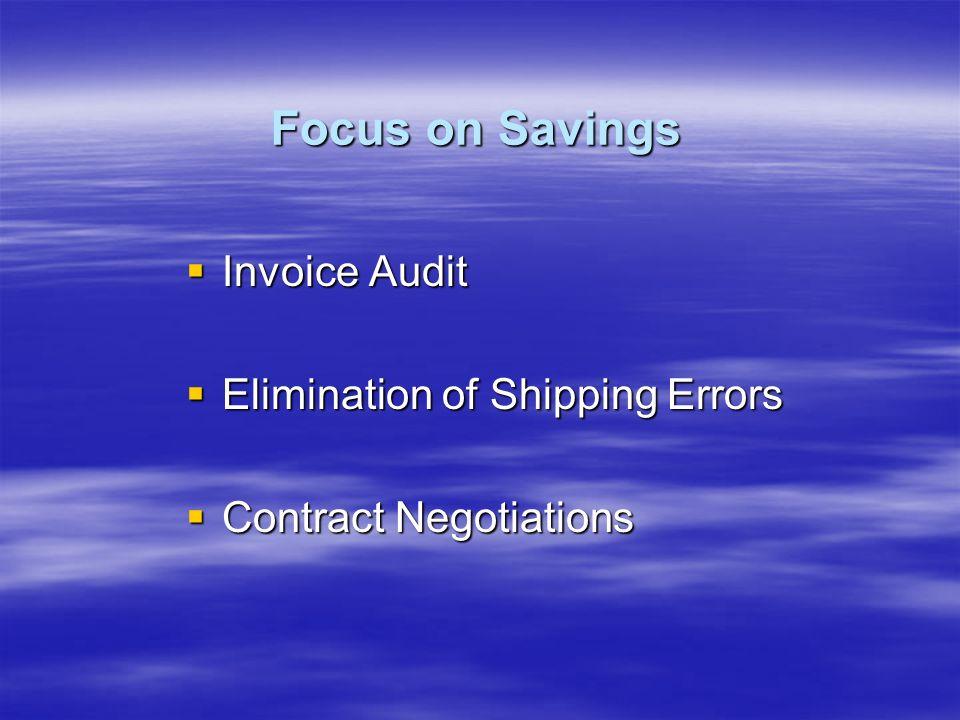 Invoice Audit Invoice Audit Elimination of Shipping Errors Elimination of Shipping Errors Contract Negotiations Contract Negotiations Focus on Savings