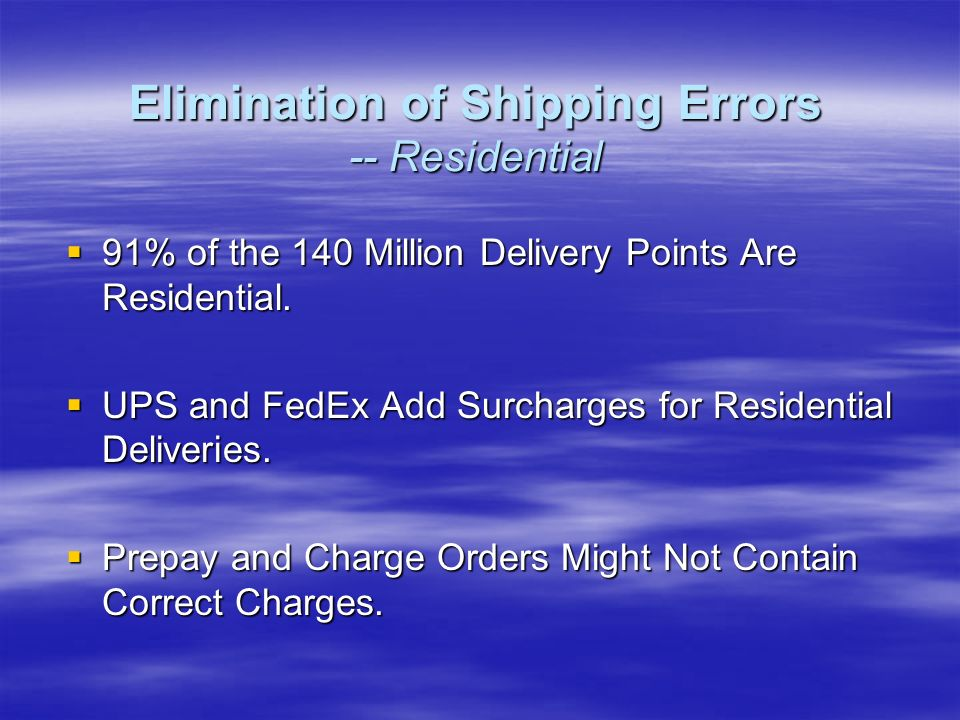 91% of the 140 Million Delivery Points Are Residential. 91% of the 140 Million Delivery Points Are Residential. UPS and FedEx Add Surcharges for Resid