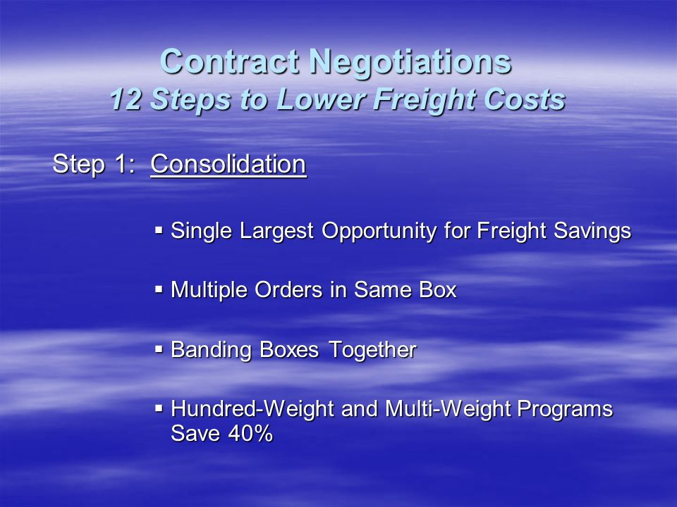 Step 1: Consolidation Single Largest Opportunity for Freight Savings Single Largest Opportunity for Freight Savings Multiple Orders in Same Box Multip