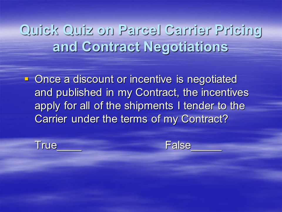 Quick Quiz on Parcel Carrier Pricing and Contract Negotiations False.