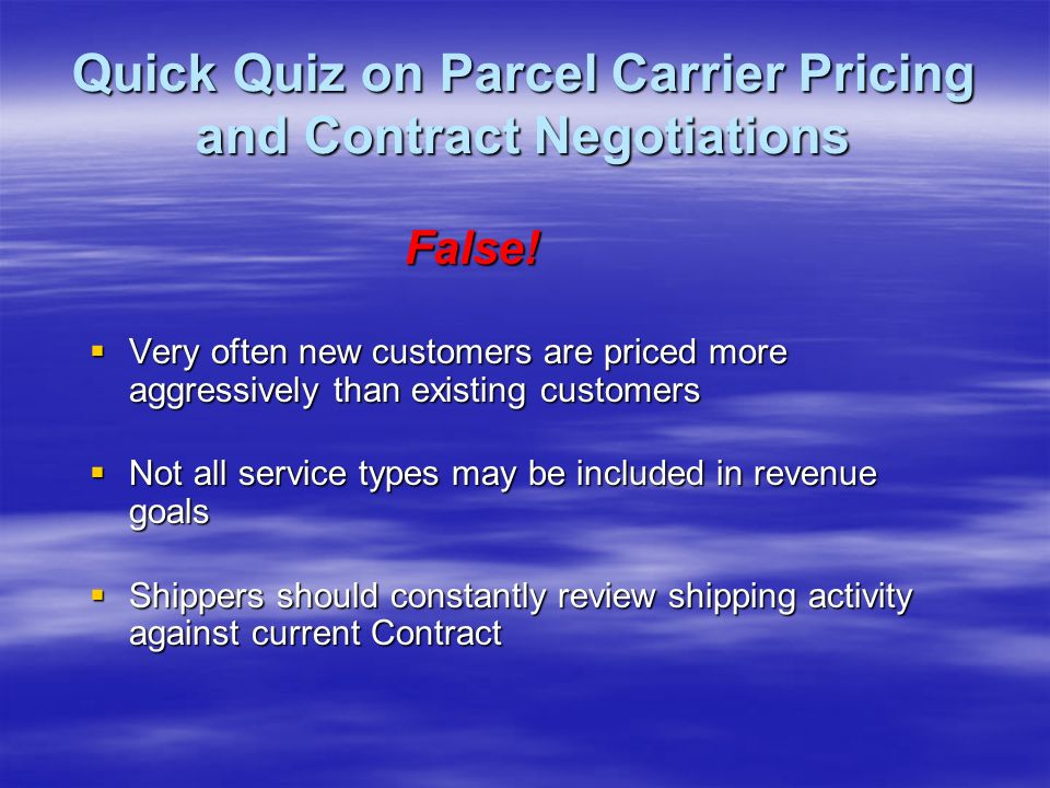 Quick Quiz on Parcel Carrier Pricing and Contract Negotiations Once I sign a Contract with my Parcel Carrier, the rates cannot be increased without my approval.