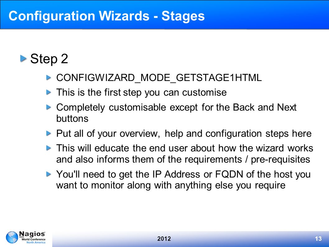 201213 Configuration Wizards - Stages Step 2 CONFIGWIZARD_MODE_GETSTAGE1HTML This is the first step you can customise Completely customisable except f