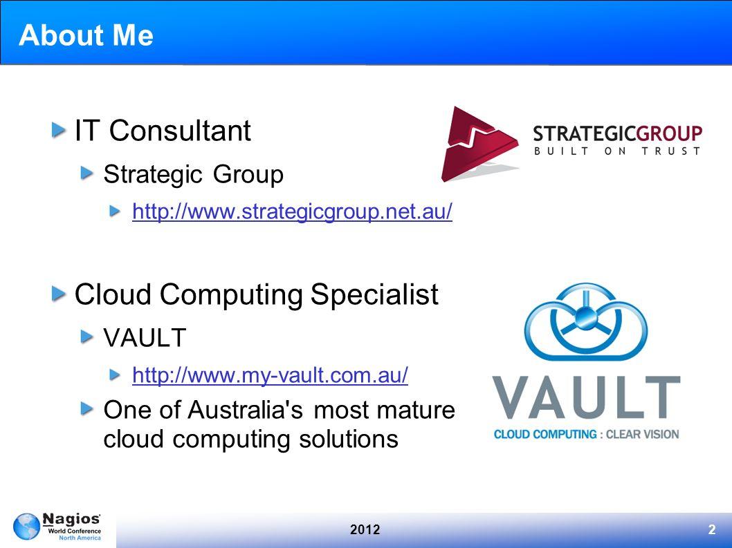 20122 About Me IT Consultant Strategic Group http://www.strategicgroup.net.au/ Cloud Computing Specialist VAULT http://www.my-vault.com.au/ One of Aus