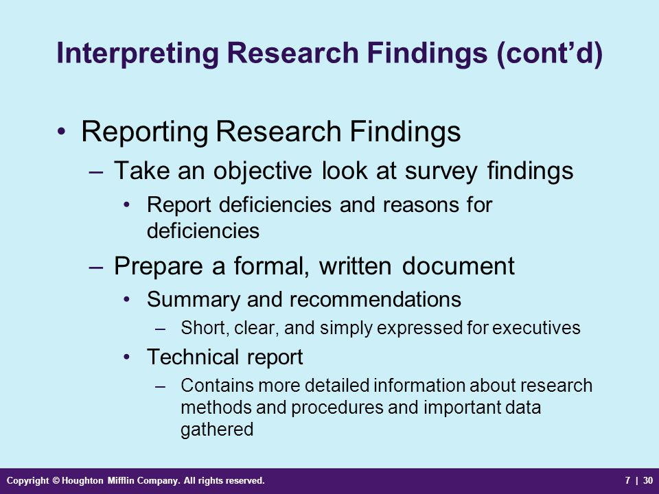 Copyright © Houghton Mifflin Company. All rights reserved.7 | 30 Interpreting Research Findings (contd) Reporting Research Findings –Take an objective