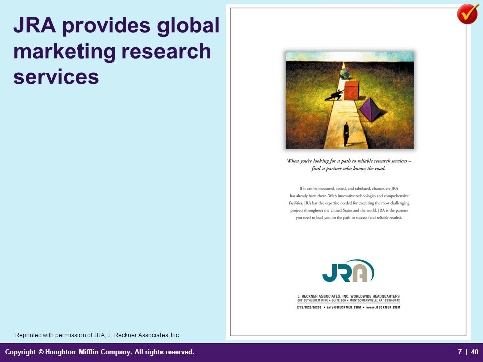 Copyright © Houghton Mifflin Company. All rights reserved.7 | 40 JRA provides global marketing research services Reprinted with permission of JRA, J.