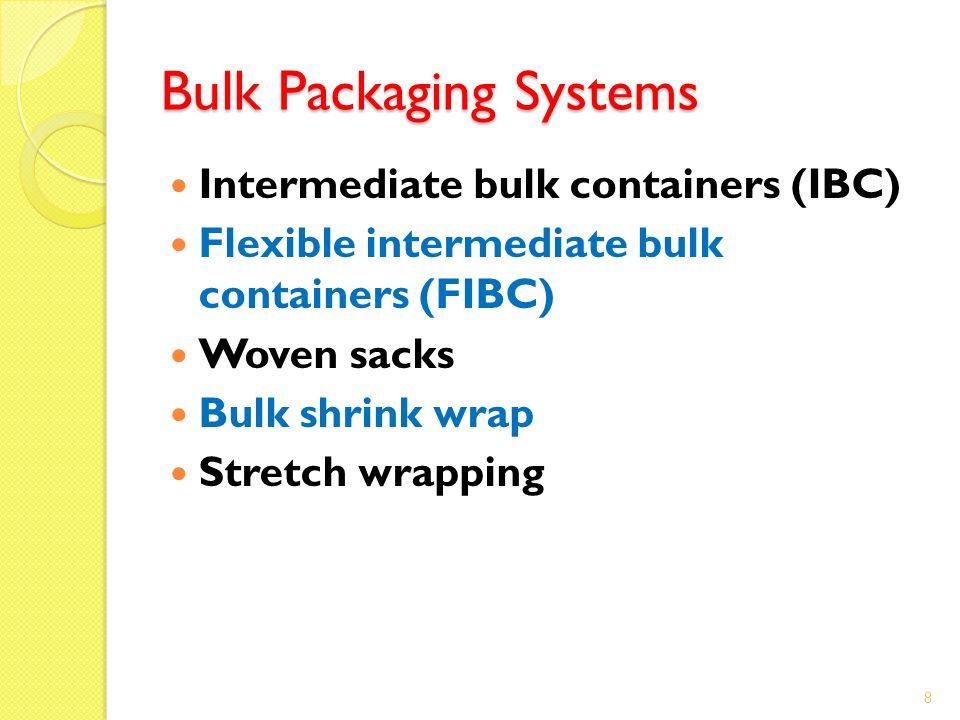 Bulk Packaging Systems Intermediate bulk containers (IBC) Flexible intermediate bulk containers (FIBC) Woven sacks Bulk shrink wrap Stretch wrapping 8