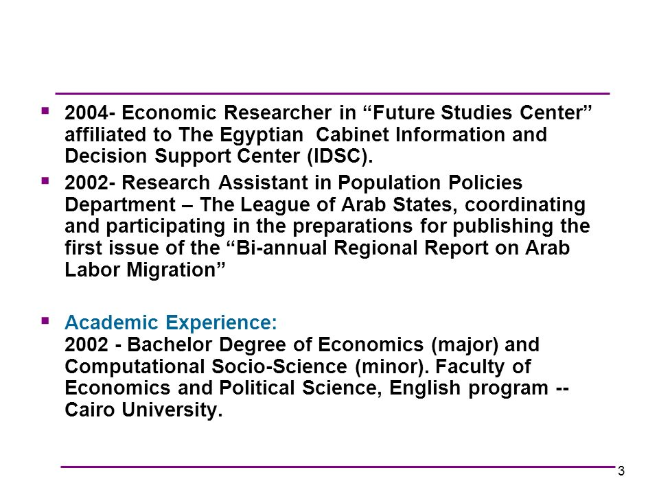 3 2004- Economic Researcher in Future Studies Center affiliated to The Egyptian Cabinet Information and Decision Support Center (IDSC).