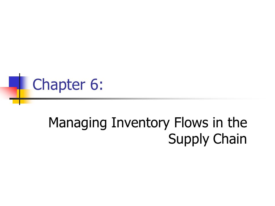 Chapter 6: Managing Inventory Flows in the Supply Chain