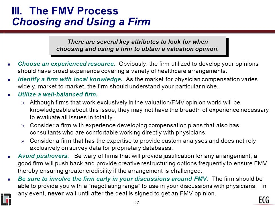 26 III. The FMV Process Potential FMV Policy Hospitals should consider developing policies regarding (1) the level of consistency required among their