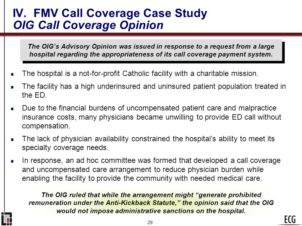 28 IV. FMV Call Coverage Case Study Key Questions Addressed n Why did the OIG issue this recent opinion? n What are the major implications for hospita