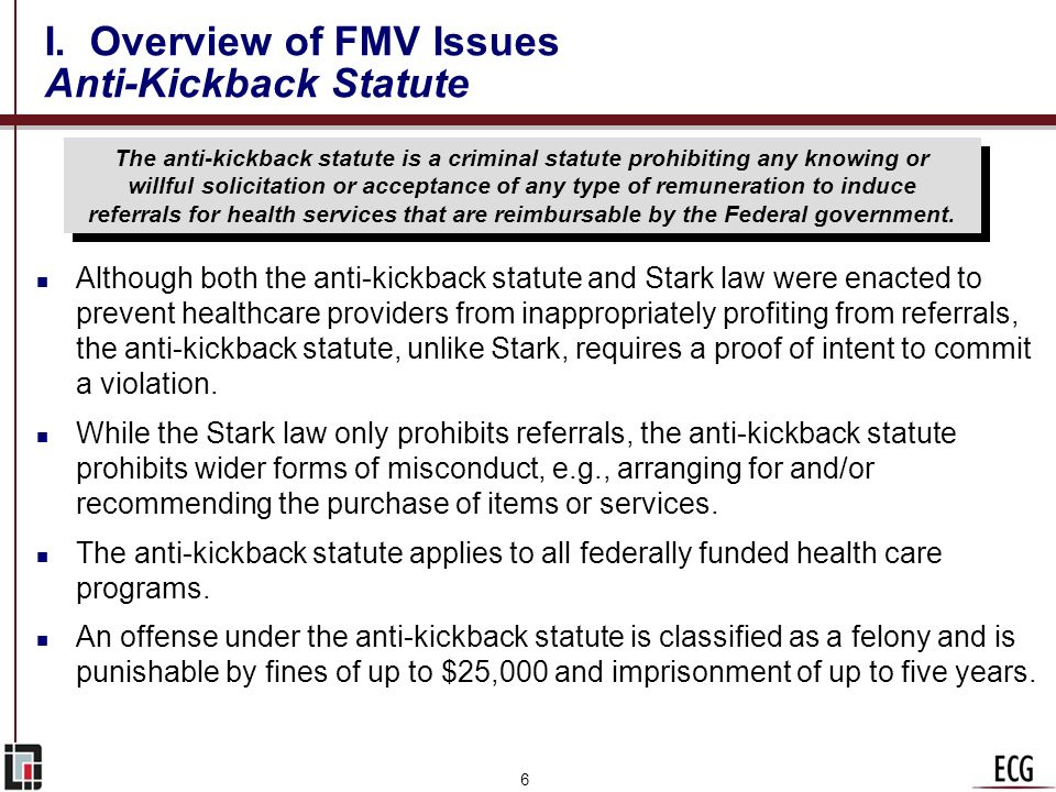 5 I. Overview of FMV Issues Stark Law n The Stark law is a strict liability statute. n The Stark law contains a number of exceptions that allow a phys