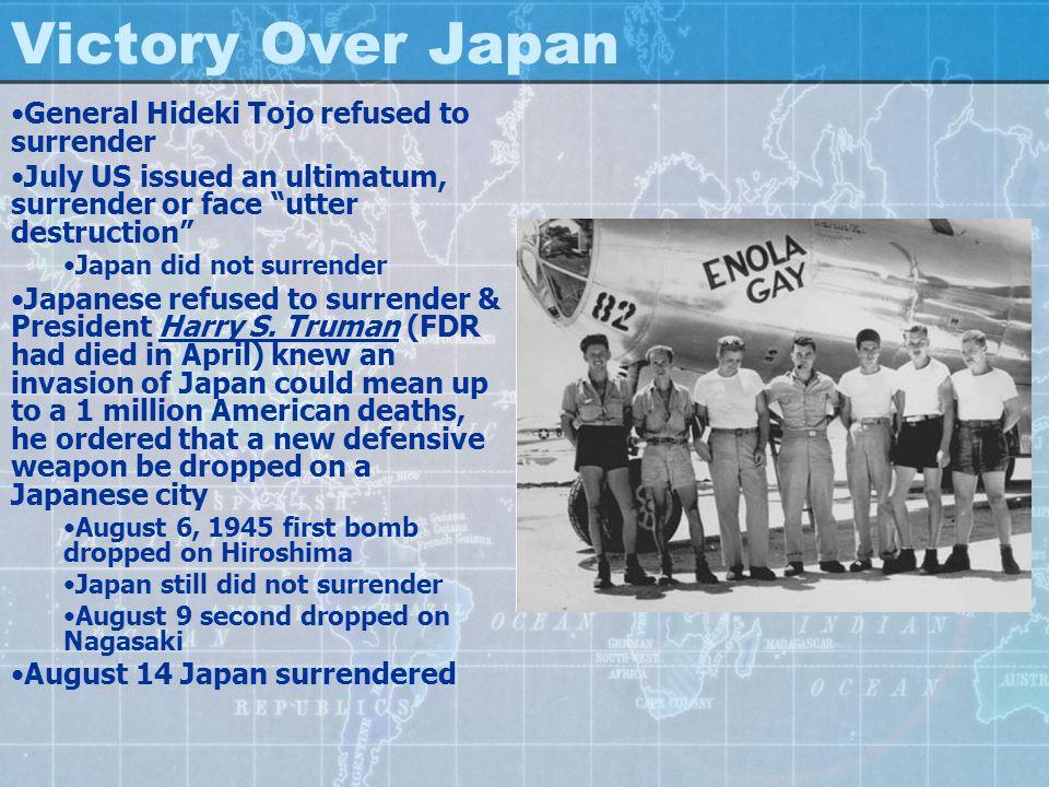 Victory Over Japan General Hideki Tojo refused to surrender July US issued an ultimatum, surrender or face utter destruction Japan did not surrender J