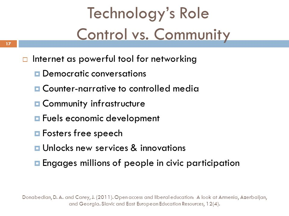 Technologys Role Control vs. Community Internet as powerful tool for networking Democratic conversations Counter-narrative to controlled media Communi