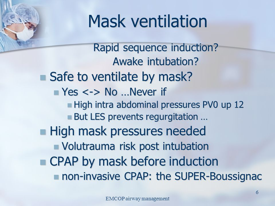 EMCOP airway management 5 Is mask ventilation safe in morbid obese patients? A deLeon Body position and esophageal sphincter pressures in obese patien