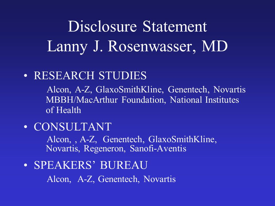 Disclosure Statement Lanny J. Rosenwasser, MD RESEARCH STUDIES Alcon, A-Z, GlaxoSmithKline, Genentech, Novartis MBBH/MacArthur Foundation, National In