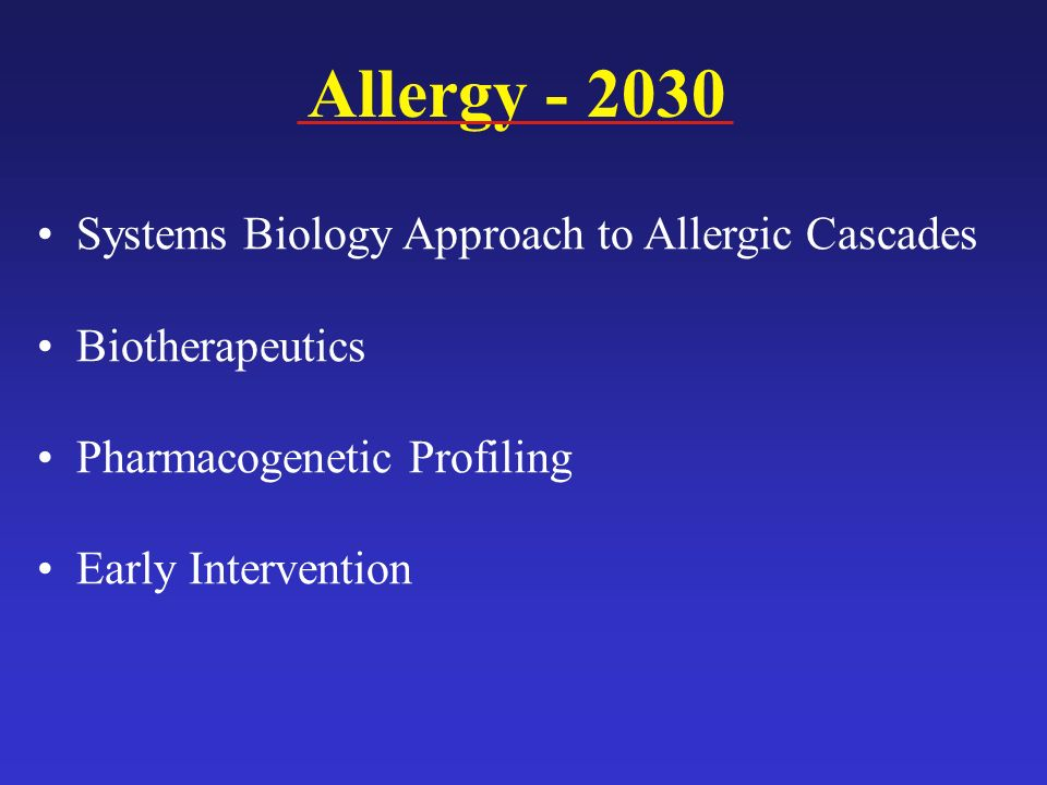 Allergy - 2030 Systems Biology Approach to Allergic Cascades Biotherapeutics Pharmacogenetic Profiling Early Intervention