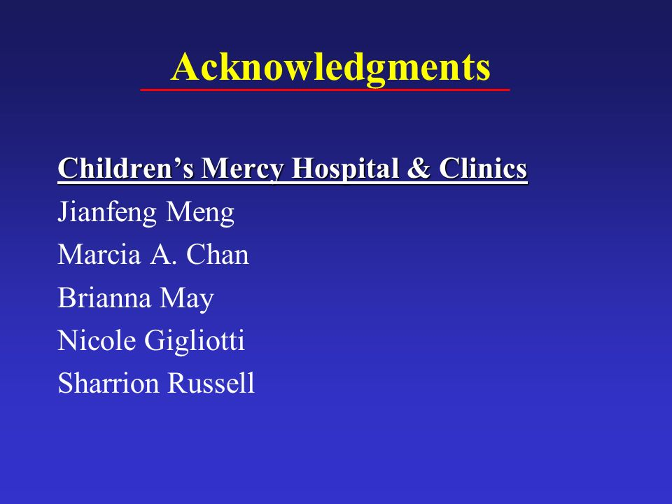 Childrens Mercy Hospital & Clinics Jianfeng Meng Marcia A. Chan Brianna May Nicole Gigliotti Sharrion Russell Acknowledgments
