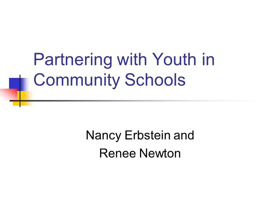 Partnering with Youth in Community Schools Nancy Erbstein and Renee Newton