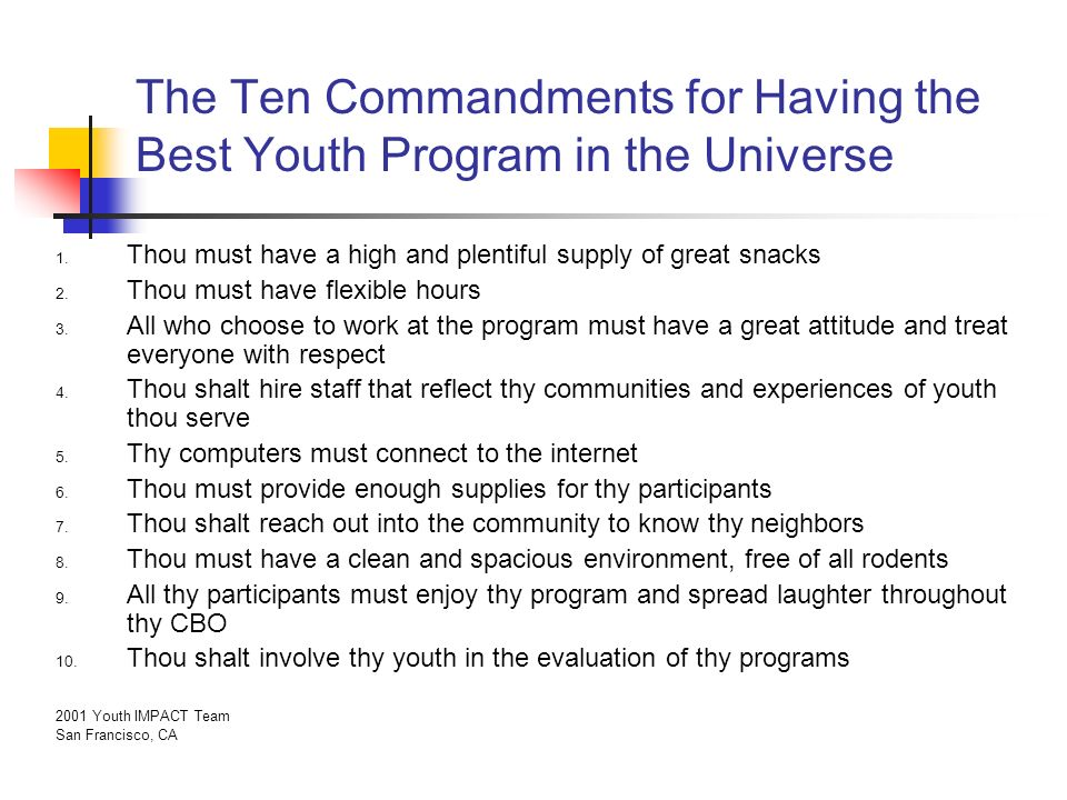 The Ten Commandments for Having the Best Youth Program in the Universe 1. Thou must have a high and plentiful supply of great snacks 2. Thou must have