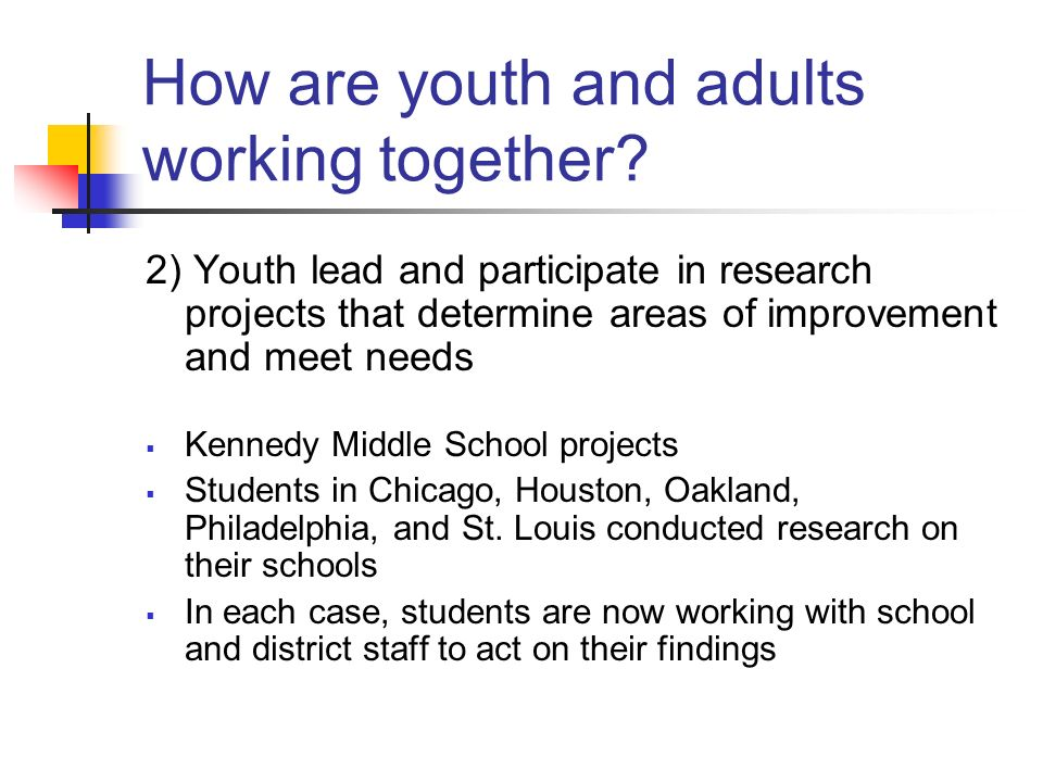 How are youth and adults working together? 2) Youth lead and participate in research projects that determine areas of improvement and meet needs Kenne