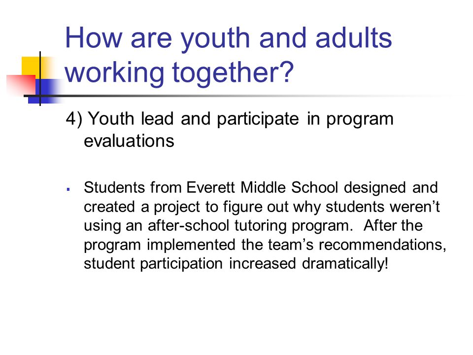 How are youth and adults working together? 4) Youth lead and participate in program evaluations Students from Everett Middle School designed and creat