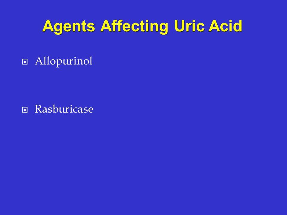 Allopurinol Rasburicase Agents Affecting Uric Acid