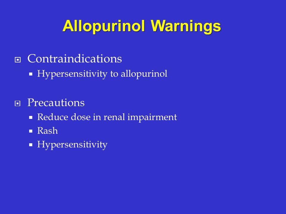 Contraindications Hypersensitivity to allopurinol Precautions Reduce dose in renal impairment Rash Hypersensitivity Allopurinol Warnings