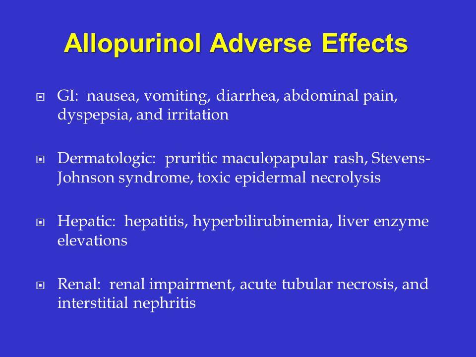 GI: nausea, vomiting, diarrhea, abdominal pain, dyspepsia, and irritation Dermatologic: pruritic maculopapular rash, Stevens- Johnson syndrome, toxic
