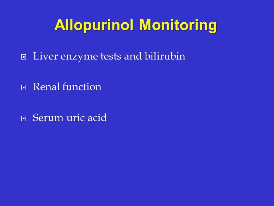 Liver enzyme tests and bilirubin Renal function Serum uric acid Allopurinol Monitoring