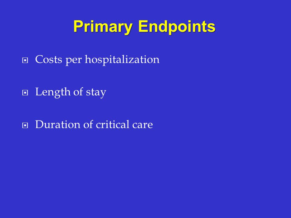 Costs per hospitalization Length of stay Duration of critical care Primary Endpoints