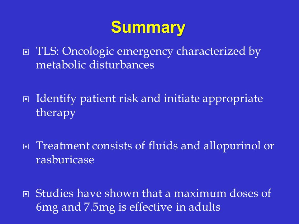 TLS: Oncologic emergency characterized by metabolic disturbances Identify patient risk and initiate appropriate therapy Treatment consists of fluids a