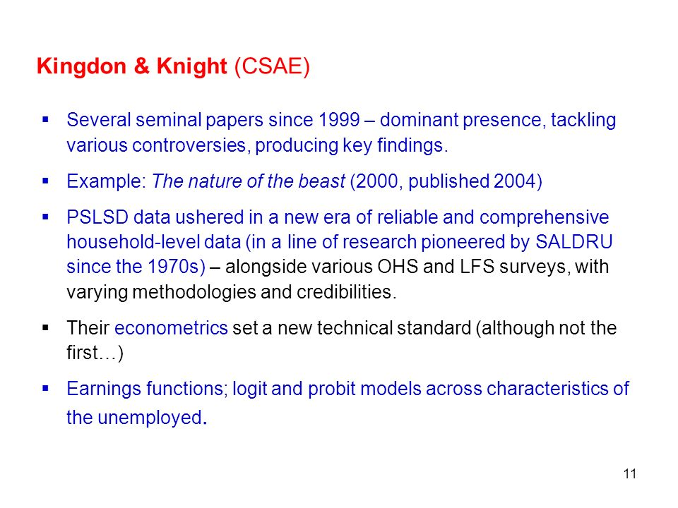 11 Kingdon & Knight (CSAE) Several seminal papers since 1999 – dominant presence, tackling various controversies, producing key findings. Example: The