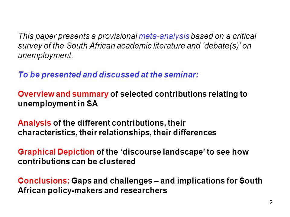 2 This paper presents a provisional meta-analysis based on a critical survey of the South African academic literature and debate(s) on unemployment. T