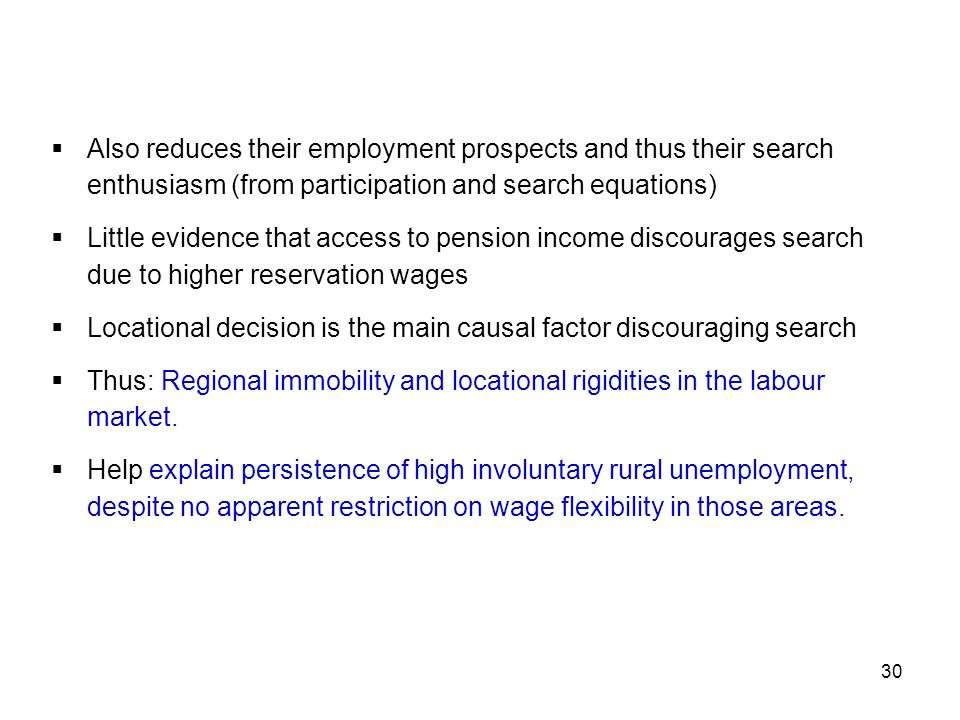 30 Also reduces their employment prospects and thus their search enthusiasm (from participation and search equations) Little evidence that access to p