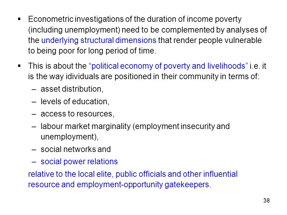 38 Econometric investigations of the duration of income poverty (including unemployment) need to be complemented by analyses of the underlying structu