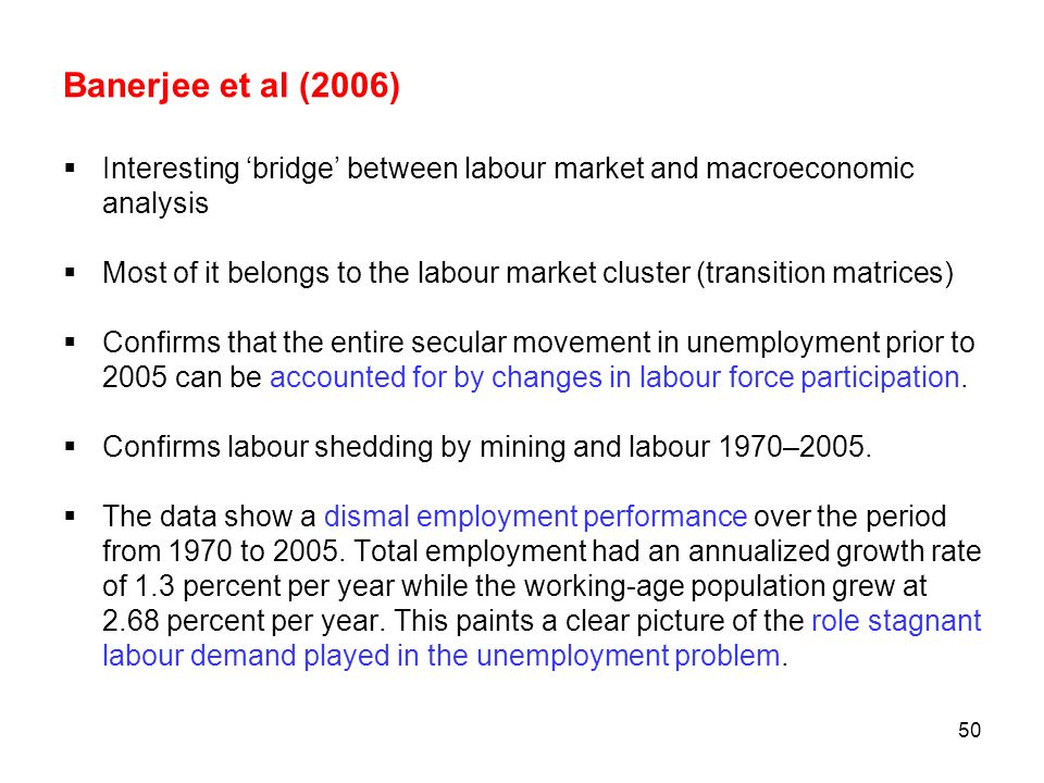 50 Banerjee et al (2006) Interesting bridge between labour market and macroeconomic analysis Most of it belongs to the labour market cluster (transiti