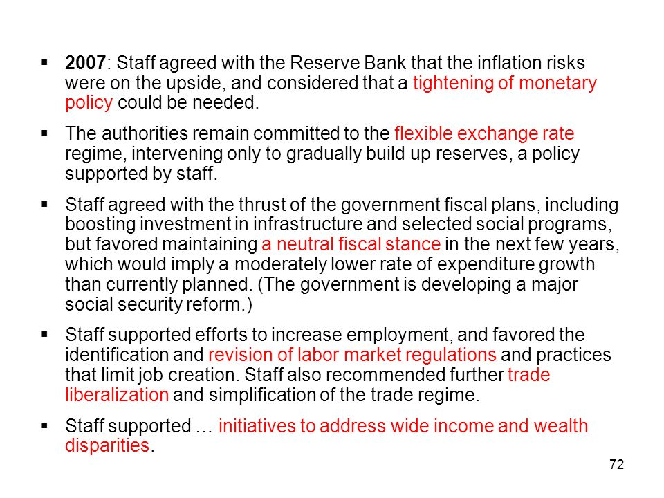 72 2007: Staff agreed with the Reserve Bank that the inflation risks were on the upside, and considered that a tightening of monetary policy could be