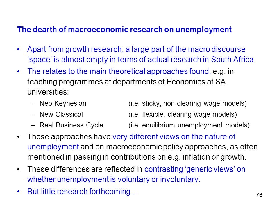 76 The dearth of macroeconomic research on unemployment Apart from growth research, a large part of the macro discourse space is almost empty in terms
