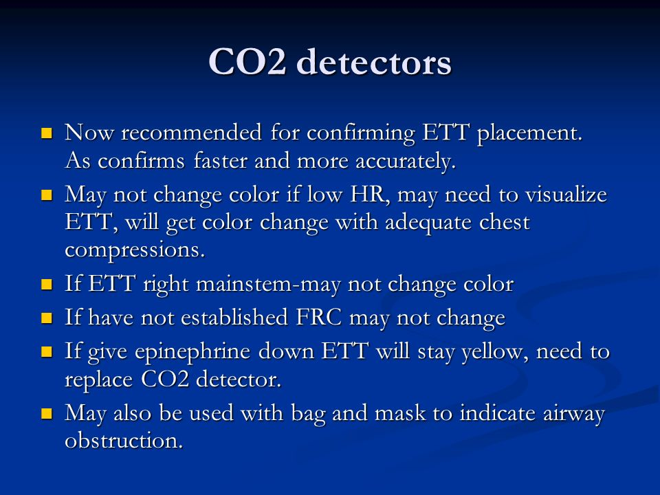 CO2 detectors Now recommended for confirming ETT placement. As confirms faster and more accurately. Now recommended for confirming ETT placement. As c