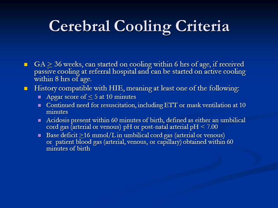 Cerebral Cooling Criteria GA > 36 weeks, can started on cooling within 6 hrs of age, if received passive cooling at referral hospital and can be start